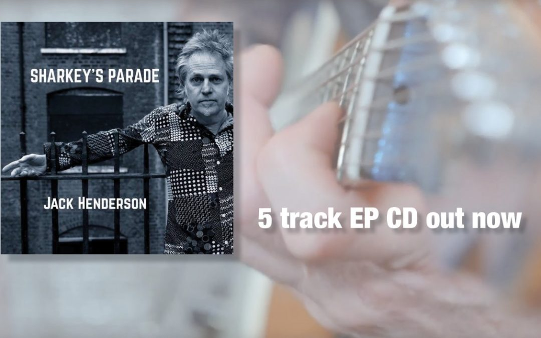 Jack Henderson's 'Sharkey's Parade' 5-track CD available now…