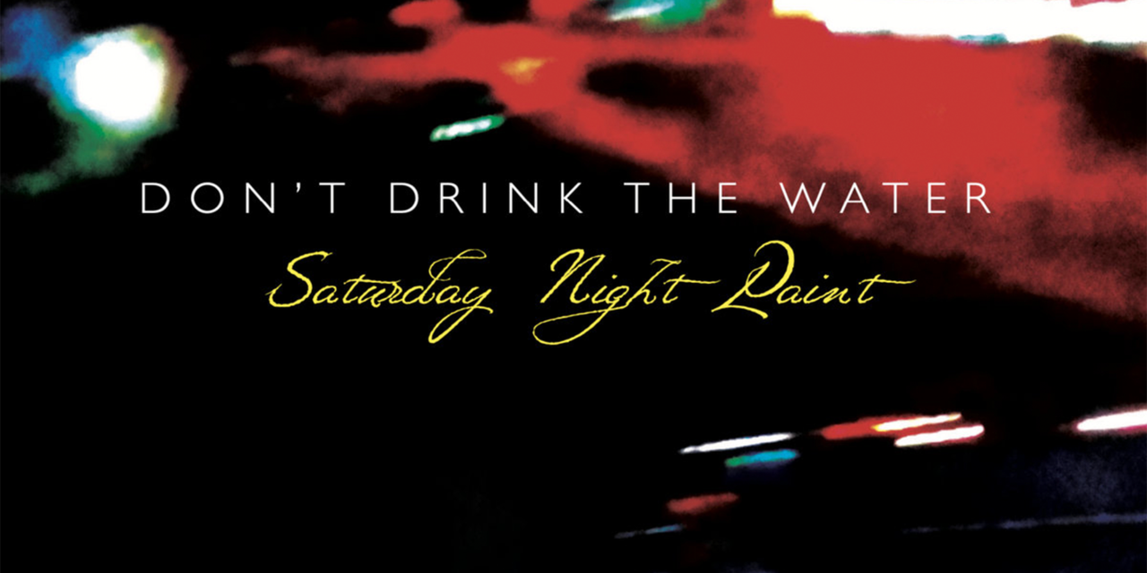 Don't Drink The Water – 'Saturday Night Paint' 4 track CD is here!