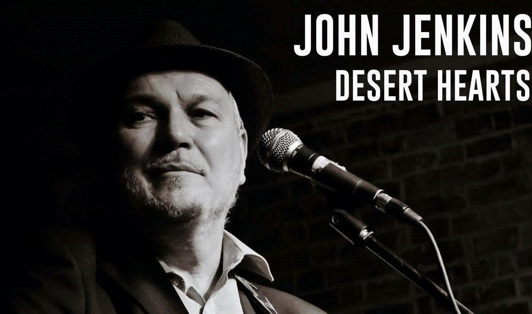 """""""Desert Hearts"""" – the epic new single from Liverpool singer-songwriter John Jenkins"""