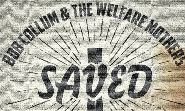 Excellent new single 'Saved' from Bob Collum and the Welfare Mothers