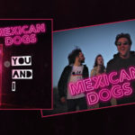 Mexican Dogs – Debut Single: 'You And I' – Out Now!